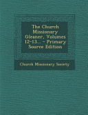 The Church Missionary Gleaner  Volumes 12 13      Primary Source Edition PDF