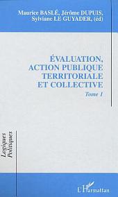 EVALUATION, ACTION PUBLIQUE TERRITORIALE ET COLLECTIVE: Volume1
