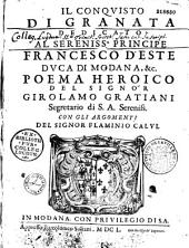 Il conquisto di Granata dedicato al sereniss.o principe Francesco d'Este duca di Modana, & c. Poema heroico del signor Girolamo Gratiani,... con gli argomenti del signor Flaminio Calvi