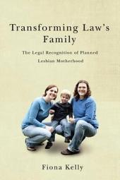 Transforming Law's Family: The Legal Recognition of Planned Lesbian Motherhood