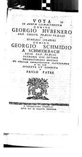 Vota in annum climactericum D. Ge. Hubenero et G. Schmidio a Schmid ... Patronis suis optimis sub publicam onomasteriorum solennitatem 1692 suscepta et exhibita