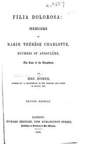 Filia dolorosa: memoirs of Marie Thérèse Charlotte, duchess of Angoulême, the last of the dauphines