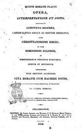 Quinti Horatii Flacci Opera, interpretatione et notis, illustravit Ludovicus Desprez ... jussu christianissimi regis ... huic editionis accessere vita Horatii cum Dacerii notis ..