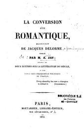 La conversion d' un romantique, manuscrit de Jacques Delorme(alias A. Jay): suivi de deux lettres sur la littérature du siècle...