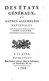Des états généraux, et autres assemblées nationales: Volume6