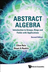 Abstract Algebra: Introduction to Groups, Rings and Fields with Applications Second Edition