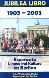 Esperanto Sprache und Kultur in Berlin : Jubiläumsbuch 1903-2003: Jubilea libro