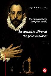 El amante liberal/The generous lover (edición bilingüe/bilingual edition)