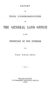 Annual Report of the Commissioner of General Land Office Made to the Secretary of the Interior for the Year     PDF