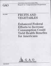 Fruits and Vegetables: Enhanced Federal Efforts to Increase Consumption Could Yield Health Benefits for Americans