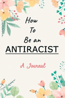 A Journal For How To Be An Antiracist