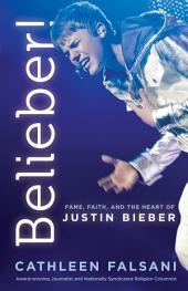 Belieber!: Fame, Faith and the Heart of Justin Bieber