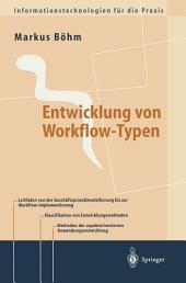 Entwicklung von Workflow-Typen: Ein Leitfaden der methodischen Anwendungsentwicklung am Beispiel ausgewählter Workflow-Aspekte