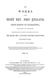 The Works of the Right Reverend John England, First Bishop of Charleston: Volume 2