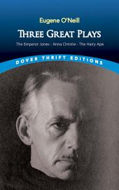 Three Great Plays: The Emperor Jones, Anna Christie and The Hairy Ape