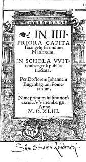 In IIII. priora capita Evangelii secundum Matthaeum: in schola Wittembergensi publice tractata
