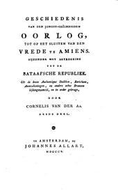 Geschiedenis van den jongst-geëindigden Oorlog, tot op het sluiten van den vrede te Amiëns: Byzonder met betrekking tot de Bataafsche Republiek ...