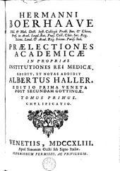 Praelectiones academicae in proprias institutiones rei medicae: Volumes 1-2