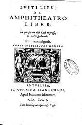 Iusti Lipsi De Amphitheatro liber: in quo forma ipsa loci expressa & ratio spectandi cum aeneis figuris : omnia auctiora vel meliora