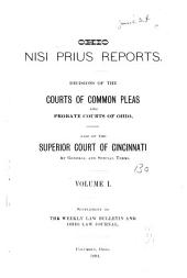 Ohio Nisi Prius and General Term Reports: Decisions of the Courts of Common Pleas and Probate Courts of Ohio; Also of the Superior Court of Cincinnati at General and Special Terms, Volume 1