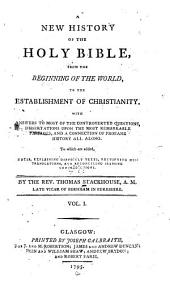 A new history of the Holy Bible: from the beginning of the world, to the establishment of Christianity. ...