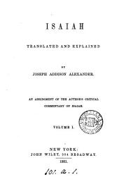 Isaiah translated and explained by J.A. Alexander, an abridgment of the author's critical commentary on Isaiah