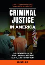 Criminal Justice in America  The Encyclopedia of Crime  Law Enforcement  Courts  and Corrections  2 volumes  PDF
