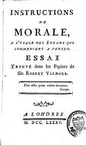 Instructions de morale à l'usage des enfans qui commencent à penser: essai trouvé dans les papiers de Sir Robert Valmore
