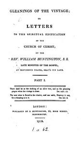Gleanings of the vintage; or Letters to the spiritual edification of the Church of Christ [ed. by E. Huntington].