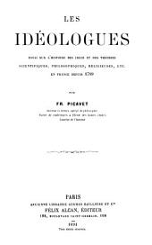 Les idéologues: essai sur l'histoire des idées et des théories scientifiques, philosophiques, religieuses, etc. en France depuis 1789
