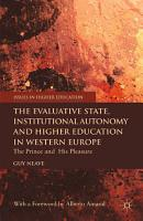 The Evaluative State  Institutional Autonomy and Re engineering Higher Education in Western Europe PDF