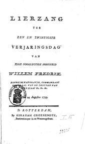 Lierzang ter een en twintigste verjaringsdag ... Willem Fredrik, Erfprins van Oranje, Commandant Generaal van de troupen van den Staat etc. etc. etc. Den 24 Augustus 1793