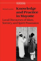 Knowledge and Practice in Mayotte: Local Discourses of Islam, Sorcery and Spirit Possession