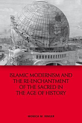 Islamic Modernism and the Re Enchantment of the Sacred in the Age of History