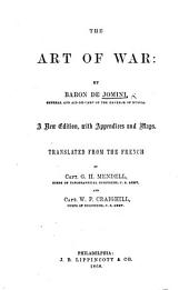 The Art of War ... A New Edition, with Appendices and Maps. Translated from the French, by Capt. G. H. Mendell ... and Capt. W. P. Craighill, Etc