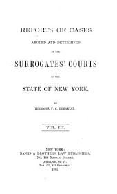 Reports of Cases Argued and Determined in the Surrogates' Courts of the State of New York: Volume 3