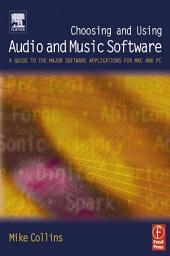 Choosing and Using Audio and Music Software: A guide to the major software applications for Mac and PC