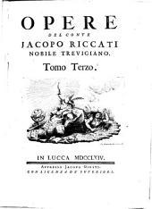 Opere del conte Jacopo Riccati nobile Trevigiano. Tomo primo [-quarto]: Volume 1