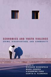 Economics and Youth Violence: Crime, Disadvantage, and Community