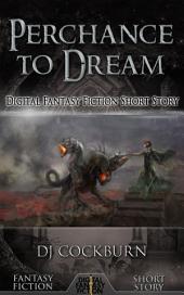 Perchance to Dream: Digital Fantasy Fiction Short Story
