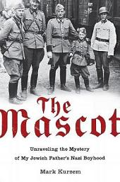 The Mascot: Unraveling the Mystery of My Jewish Father's Nazi Boyhood
