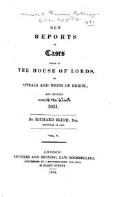 New Reports of Cases Heard in the House of Lords, on Appeals and Writs of Error: And Decided During the Session 1827-1837], Volume 5
