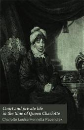 Court and Private Life in the Time of Queen Charlotte: Being the Journals of Mrs. Papendiek, Assistant Keeper of the Wardrobe and Reader to Her Majesty, Volume 2