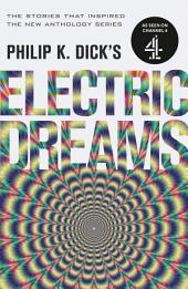 Philip K. Dick's Electric Dreams: Volume 1: The stories which inspired the hit Channel 4 series, Volume 1