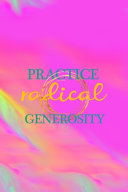 Practice Radical Generosity