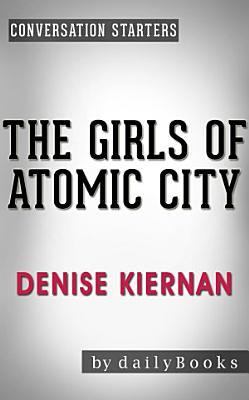 The Girls of Atomic City  by Denise Kiernan   Conversation Starters