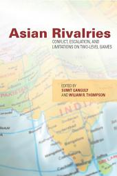 Asian Rivalries: Conflict, Escalation, and Limitations on Two-level Games