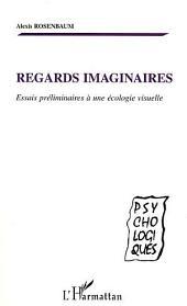 REGARDS IMAGINAIRES: Essais préliminaires à une écologie visuelle