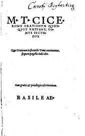 M. T. Ciceronis Orationes, Quot Quidem extant: in duos divisae Tomos, artificioq[ue] rhetorico exacta diligentia illustratae ...