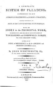 A Complete System of Pleading: Comprehending the Most Approved Precedents and Forms of Practice; Chiefly Consisting of Such as Have Never Before Been Printed: with an Index to the Principal Work, Incorporating and Making it a Continuation of Townshend's and Cornwall's Tables, to the Present Time; as Well as an Index of Reference to All the Ancient and Modern Entries Extant, Volume 4